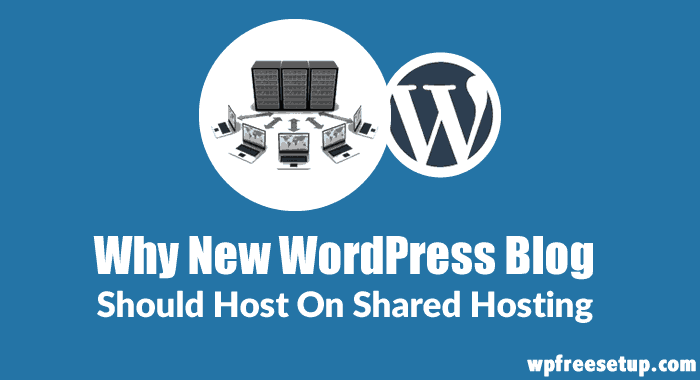Why New WordPress Blog Should Host On Shared Hosting